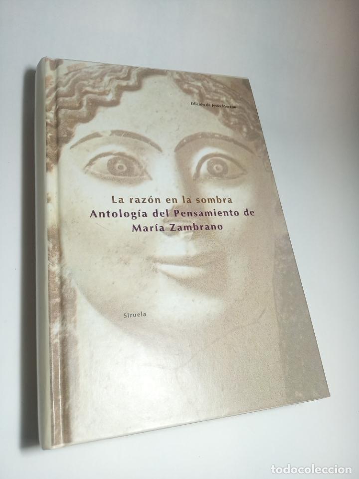 LA RAZÓN EN LA SOMBRA. ANTOLOGÍA DEL PENSAMIENTO DE MARÍA ZAMBRANO. SIRUELA. FIRMADO. 1993 (Libros de Segunda Mano - Pensamiento - Sociología)