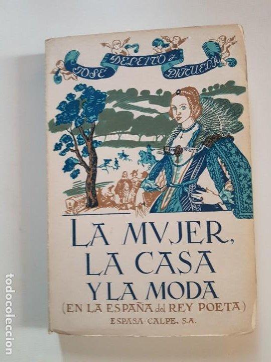 LA MUJER, LA CASA Y LA MODA (EN LA ESPAÑA DEL REY POETA). JOSÉ DELEITO Y PIÑUELA.1966 (Libros de Segunda Mano - Pensamiento - Sociología)