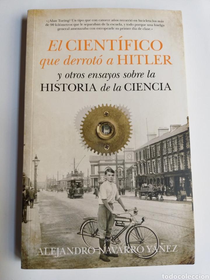 EL CIENTÍFICO QUE DERROTÓ A HITLER Y OTROS ENSAYOS SOBRE LA HISTORIA DE LA CIENCIA .ALEJANDRO NAVAR (Libros de Segunda Mano - Pensamiento - Sociología)