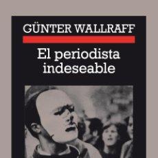 Libros de segunda mano: GÜNTER WALLRAFF - EL PERIODISTA INDESEABLE.. Lote 218916995