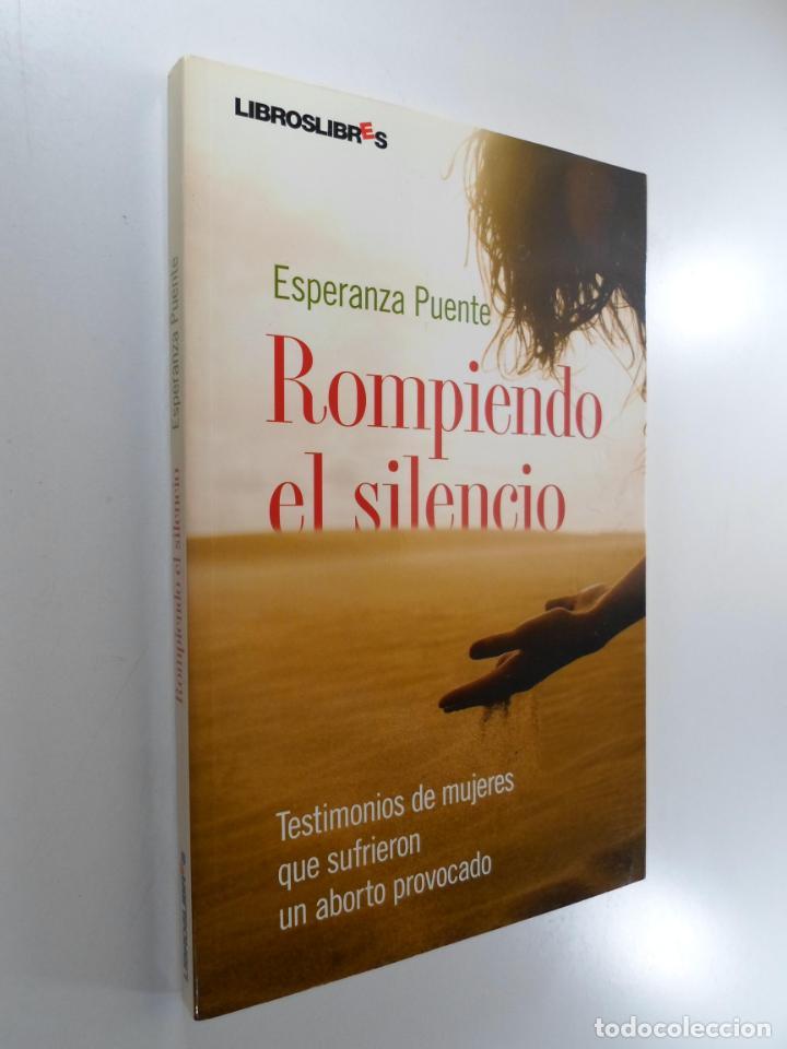 ROMPIENDO EL SILENCIO : TESTIMONIOS DE MUJERES QUE SUFRIERON UN ABORTO PROVOCADO PUENTE MORENO, ESPE (Libros de Segunda Mano - Pensamiento - Sociología)