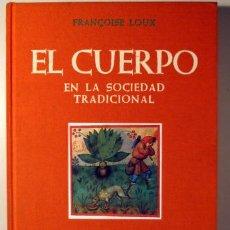 Libros de segunda mano: LOUX, FRANÇOISE - EL CUERPO EN LA SOCIEDAD TRADICIONAL. PRÁCTICAS Y SABERES POPULARES - PALMA 1984 -. Lote 219400253