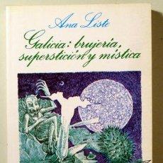 Libros de segunda mano: LISTE, ANA - GALICIA: BRUJERÍA, SUPERSTICIÓN Y MÍSTICA - MADRID 1987. Lote 220862912