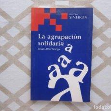 Libros de segunda mano: LA AGRUPACIÓN SOLIDARIA - JULIÁN ABAD (COLECCIÓN SINERGIA). Lote 221349342