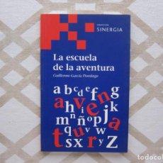 Libros de segunda mano: LA ESCUELA DE LA AVENTURA - GUILLERMO GARCÍA (COLECCIÓN SINERGIA). Lote 221354505