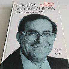 Libros de segunda mano: RAMÓN TAMAMES UTOPÍA Y CONTRAUTOPIA DIEZ CLAVES PARA 1984. Lote 221541981