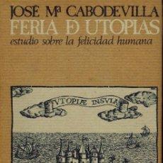 Libros de segunda mano: FERIA DE UTOPÍAS (ESTUDIO SOBRE LA FELICIDAD HUMANA). Lote 221545541