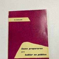 Libros de segunda mano: COMO PREPARARSE PARA HABLAR EN PUBLICO. C. ANTONETTI. EDICIONES RASA. BARCELONA, 1961. PAGS: 127. Lote 221555583