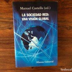 Libros de segunda mano: LA SOCIEDAD RED: UNA VISIÓN GLOBAL. MANUEL CASTELLS (ED). ALIANZA EDITORIAL. Lote 221783818