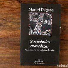 Libros de segunda mano: SOCIEDADES MOVEDIZAS. PASOS HACIA LA ANTROPOLOGIA DE LAS CALLES. MANUEL DELGADO. ANAGRAMA. Lote 221784297