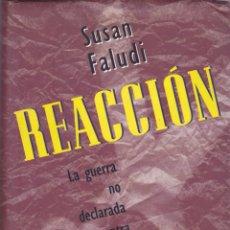 Libros de segunda mano: REACCIÓN : LA GUERRA NO DECLARADA CONTRA LA MUJER MODERNA / SUSAN FALUDI * FEMINISMO *. Lote 221823515