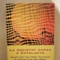 Libros de segunda mano: LA SOCIETAT XARXA A CATALUNYA - CASTELLS, TUBELLA ET AL - EDITORIAL UOC - 1A EDICIÓN - 2003. Lote 221841391