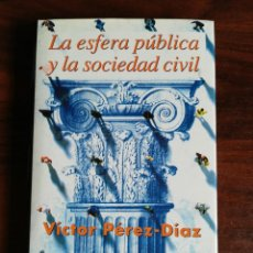 Libros de segunda mano: LA ESFERA PÚBLICA Y LA SOCIEDAD CIVIL. VÍCTOR PÉREZ-DÍAZ.. Lote 221918115