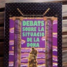 Libros de segunda mano: DEBATS SOBRE LA SITUACIÓ DE LA DONA, 27-28-29 MAIG 83. GENERALITAT VALENCIANA, DEPARTAMENT DE LA DON. Lote 222040491