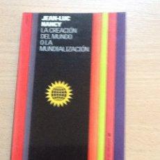 Libros de segunda mano: JEAN -LUC NANCY . LA CREACION DEL MUNDO O LA MUNDIALIZACION . PAIDOS.. Lote 222115911