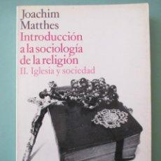 Libros de segunda mano: JOACHIM MATTHES. INTRODUCCIÓN A LA SOCIOLOGÍA DE LA RELIGIÓN. II. IGLESIA Y SOCIEDAD. ALIANZA. 1971. Lote 222125413