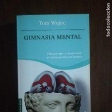 Libros de segunda mano: GIMNASIA MENTAL. TOM WUJEC. BOOKET. 2006.. Lote 222182650