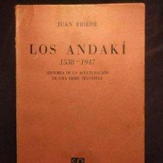 Libros de segunda mano: LOS ANDAKÍ. 1538-1947. HISTORIA DE LA ACULTURACIÓN DE UNA TRIBU SELVÁTICA. FRIEDE. MÉXICO. FCE. 1953. Lote 222448198
