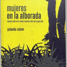 Libros de segunda mano: MUJERES EN LA ALBORADA: NUESTRA VIDA EN LA SELVA, NUESTRA VIDA EN LA GUERRILLA. Lote 222536846