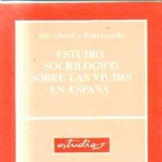 Libros de segunda mano: ESTUDIO SOCIOLOGICO SOBRE LAS VIUDAS EN ESPAÑA. ALBERDI, INES. Y ESCARIO, PILAR. A-FEM-341. Lote 222538781
