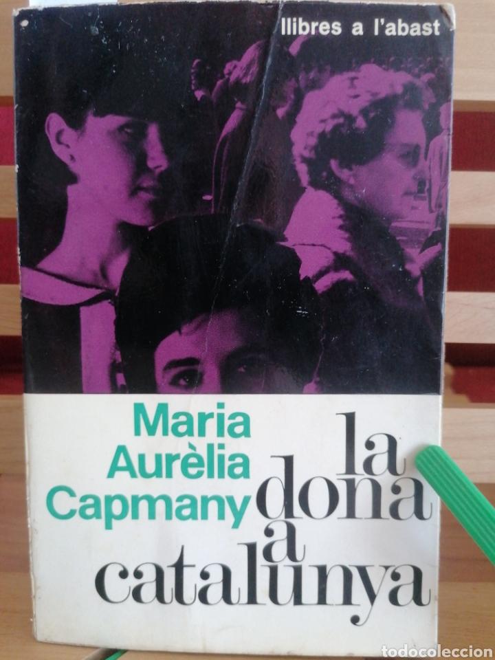 LA DONA A CATALUNYA. MARIA AURÈLIA CAPMANY. ED. 62. BARCELONA, 1966. 1A ED. (Libros de Segunda Mano - Pensamiento - Sociología)