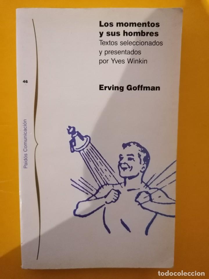 LOS MOMENTOS Y SUS HOMBRES - ERVING GOFFMAN - PAIDÓS - 1A EDICIÓN - 1991 (Libros de Segunda Mano - Pensamiento - Sociología)