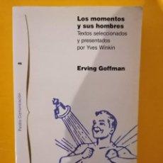 Libros de segunda mano: LOS MOMENTOS Y SUS HOMBRES - ERVING GOFFMAN - PAIDÓS - 1A EDICIÓN - 1991. Lote 222607950
