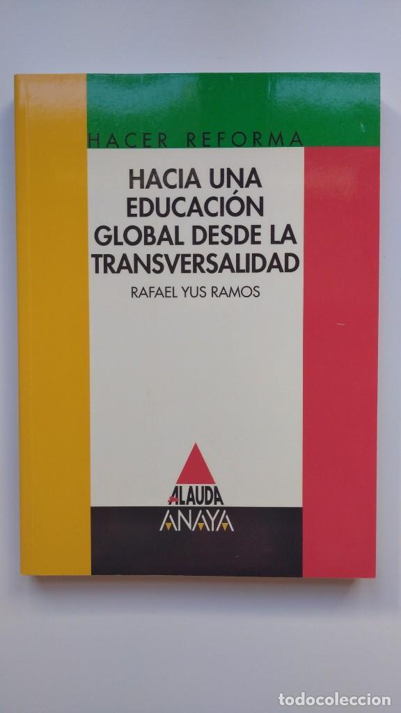 HACIA UNA EDUCACIÓN GLOBAL DESDE LA TRANSVERSALIDAD - RAFAEL YUS RAMOS - ED. GRUPO ANAYA 1997 (Libros de Segunda Mano - Pensamiento - Sociología)