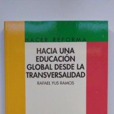 Libros de segunda mano: HACIA UNA EDUCACIÓN GLOBAL DESDE LA TRANSVERSALIDAD - RAFAEL YUS RAMOS - ED. GRUPO ANAYA 1997. Lote 222647358