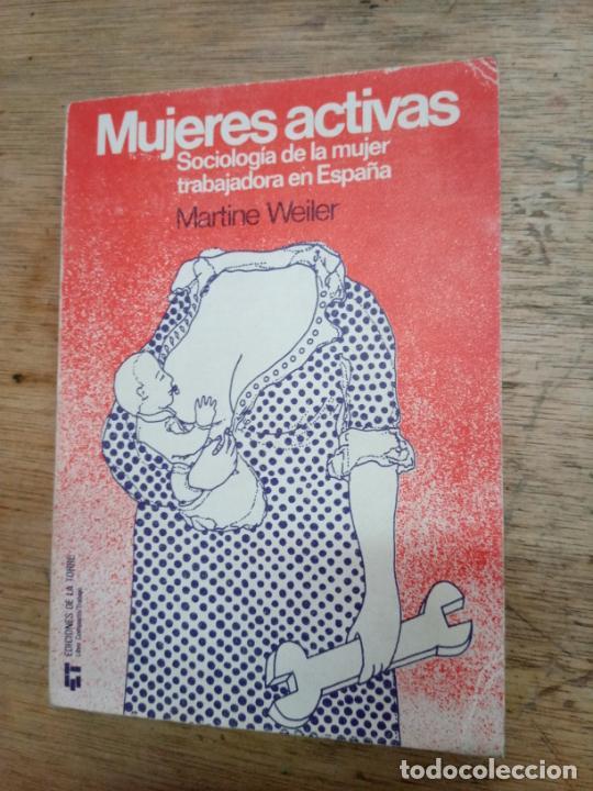 MARTINE WEILER: MUJERES ACTIVAS. SOCIOLOGÍA DE LA MUJER TRABAJADORA EN ESPAÑA (Libros de Segunda Mano - Pensamiento - Sociología)