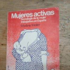 Libros de segunda mano: MARTINE WEILER: MUJERES ACTIVAS. SOCIOLOGÍA DE LA MUJER TRABAJADORA EN ESPAÑA. Lote 222648077