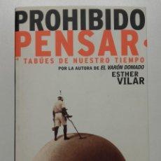 Libros de segunda mano: PROHIBIDO PENSAR. TABÚES DE NUESTRO TIEMPO - ESTHER VILAR - ED. PLANETA - 2000. Lote 223035953