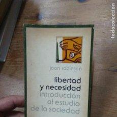 Libros de segunda mano: LIBERTAD Y NECESIDAD INTRODUCCIÓN AL ESTUDIO DE LA SOCIEDAD, JOAN ROBINSON. L.13773-1021. Lote 223681148