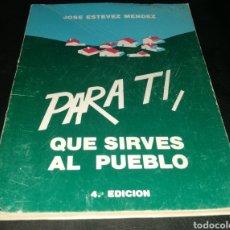 Libros de segunda mano: PARA TI , QUE SIRVES AL PUEBLO - 4 EDICIÓN - JOSÉ ESTEVEZ MENDEZ. Lote 224000075