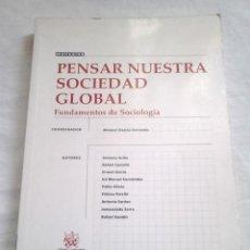 Libros de segunda mano: PENSAR NUESTRA SOCIEDAD GLOBAL. FUNDAMENTOS DE SOCIOLOGÍA - VV. AA. - TIRANT LO BLANCH, 2005. Lote 224950786