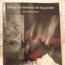 Libros de segunda mano: DROGA LA INDUSTRIA DEL INQUISIDOR - ALFONS MARTI BAUÇA - SALAMINA 2011. Lote 228494675