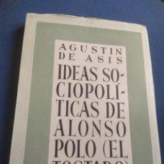 Libros de segunda mano: IDEAS SOCIOPOLÍTICAS DE ALONSO POLO EL TOSTADO NACIDO EN MADRIGAL DE LAS ALTAS T DE AGUSTÍN DE ASIS. Lote 229537330