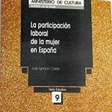 Libros de segunda mano: LA PARTICIPACION LABORAL DE LA MUJER EN ESPAÑA. - CASAS, JOSE IGNACIO.. Lote 173731383