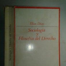 Libros de segunda mano: SOCIOLOGÍA Y FILOSOFÍA DEL DERECHO 1974 ELÍAS DÍAZ 1ª EDICIÓN REIMP. TAURUS ENSAYISTAS 79. Lote 232181855