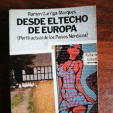 Libros de segunda mano: DESDE EL TECHO DE EUROPA. RAMÓN GARRIGA-MARQUÉS. 1ª EDICIÓN, 1978. Lote 232455730