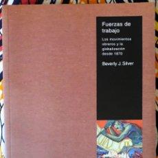 Livros em segunda mão: BEVERLY J. SILVER . FUERZAS DE TRABAJO. LOS MOVIMIENTOS OBREROS Y LA GLOBALIZACIÓN DESDE 1870. Lote 233157700