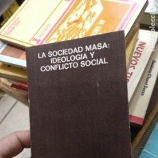 Libros de segunda mano: LA SOCIEDAD MASA: IDEOLOGÍA Y CONFLICTO SOCIAL, SALVADOR GINER. L.21489-71. Lote 233360340