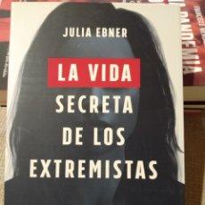 Libros de segunda mano: LA VIDA SECRETA DE LOS EXTREMISTAS. JULIA EBNER.. Lote 231777370