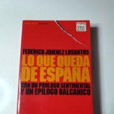 Libros de segunda mano: LO QUE QUE QUEDA DE ESPAÑA, CON UN PROLOGO SENTIMENTAL Y UN EPÍLOGO BALCÁNICO, F. JIMÉNEZ LOSANTOS.. Lote 235574160