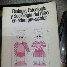 Libros de segunda mano: BIOLOGIA, PSICOLOGIA Y SOCIOLOGIA DEL NIÑO EN EDAD PREESCOLAR. Lote 235650325