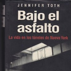 Libros de segunda mano: BAJO EL ASFALTO - LA VIDA EN LOS TÚNELES DE NEW YORK - JENIFFER TOTH. Lote 235878870