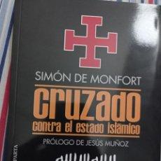 Libros de segunda mano: CRUZADO CONTRA EL ESTADO ISLAMICO SIMÓN DE MONFORT PRÓLOGO DE JESÚS MUÑOZ REF. EST 374. Lote 236378830