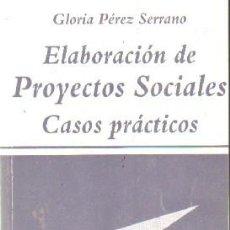 Libros de segunda mano: ELABORACIÓN DE PROYECTOS SOCIALES. CASOS PRÁCTICOS. PEREZ SERRANO, GLORIA. A-SOC-200. Lote 268317934