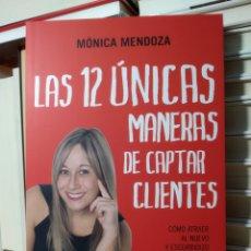 Libros de segunda mano: LAS 12 ÚNICAS MANERAS DE CAPTAR CLIENTES CÓMO ATRAER AL NUEVO CLIENTE. MÓNICA MENDOZA. PODCAST. Lote 240132305