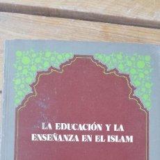 Libros de segunda mano: LE EDUCACIÓN Y LA ENSEÑANZA EN EL ISLAM, DEL MAESTRO MARTIR MORTEZA MOTTAHARI, ED. AL HODA, 1989. Lote 241741200